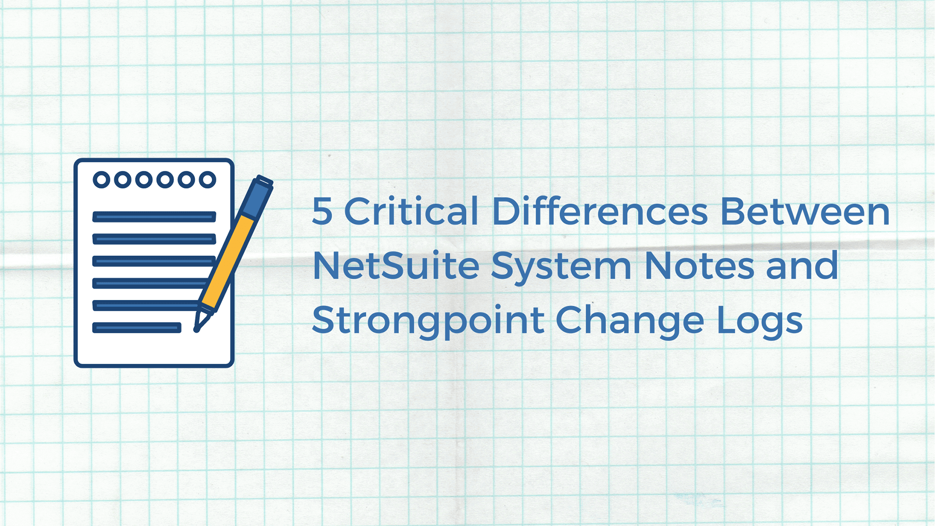 5 Critical Differences Between NetSuite System Notes and Strongpoint Change Logs