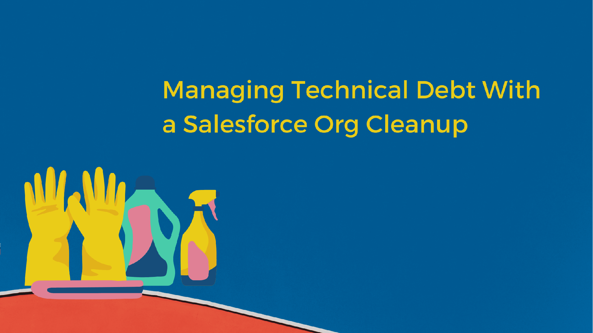 Managing Technical Debt With a Salesforce Org Cleanup