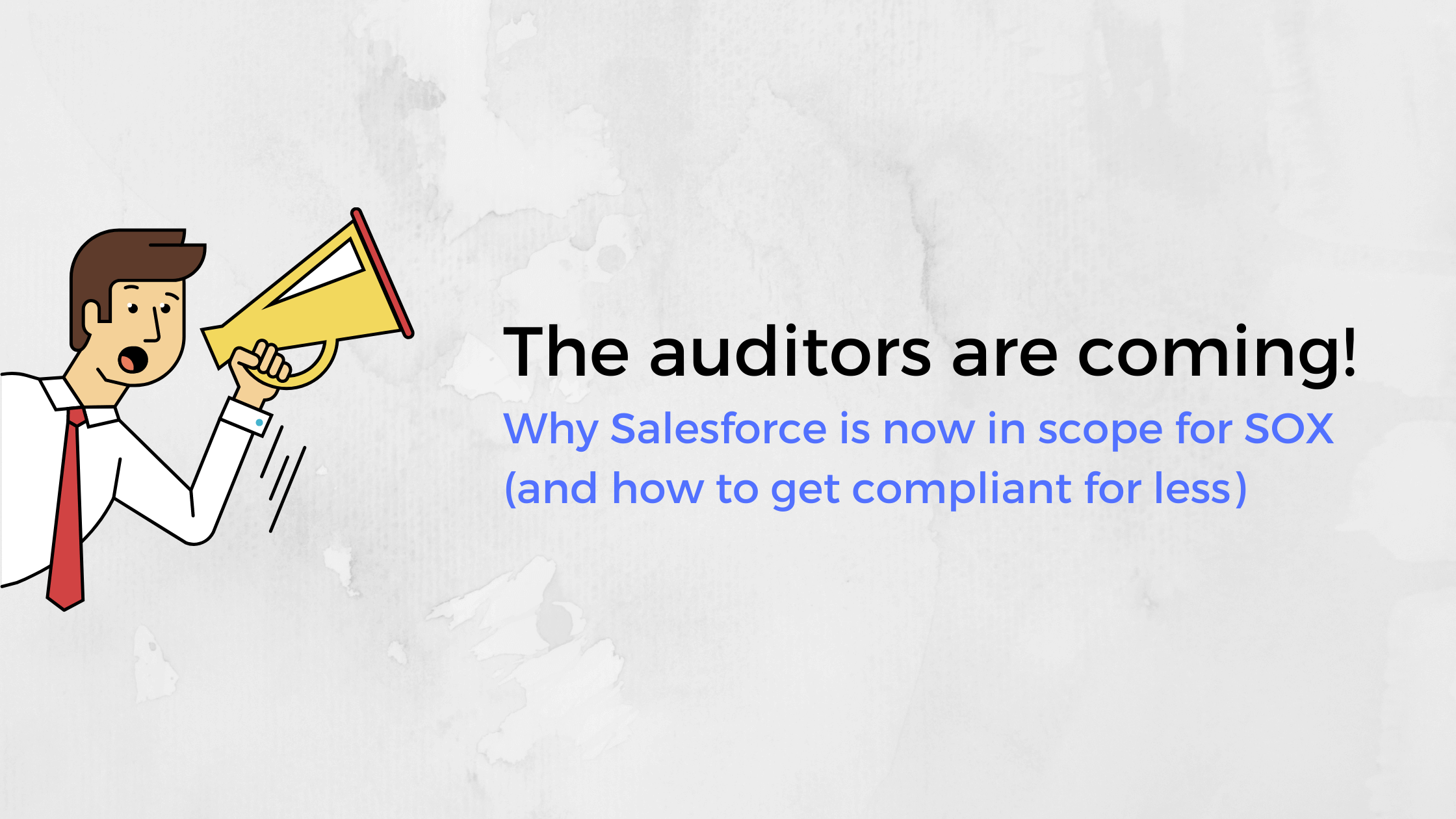 The auditors are coming! Why Salesforce is now in scope for SOX-1