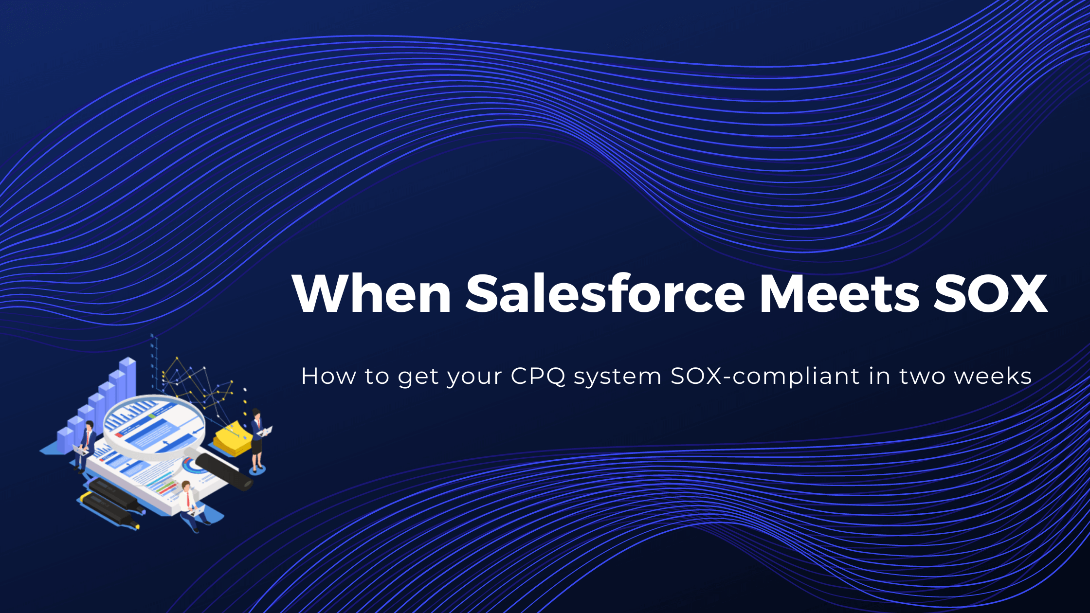 How to get your CPQ system SOX-compliant in two weeks