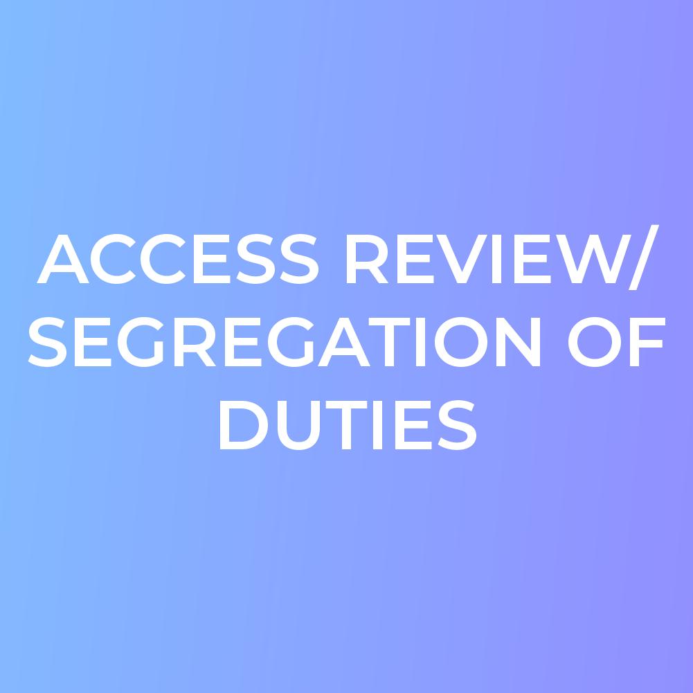 Access Review/Segregation of Duties